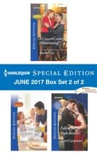Harlequin Special Edition June 2017 Box Set 2 of 2 - An Anthology ekitaplar by Rachel Lee, Kerri Carpenter, Teresa Southwick