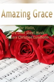 Amazing Grace for Violin, Pure Lead Sheet Music by Lars Christian Lundholm ebook by Lars Christian Lundholm