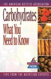 Carbohydrates - What You Need to Know ebook by American Dietetic Association