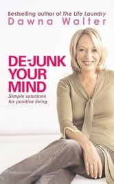 De-junk Your Mind - Simple Solutions for Positive Living ebook by Dawna Walter