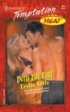 Into the Fire (Mills & Boon Temptation) 電子書籍 by Leslie Kelly