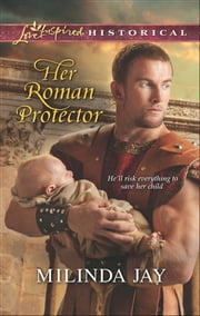 Her Roman Protector (Mills & Boon Love Inspired Historical) ebook by Milinda Jay