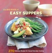 The Big Book of Easy Suppers - 270 Delicious Recipes for Casual Everyday Cooking ebook by Maryana Vollstedt
