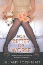 For Better Or Worse ebook by Jill Amy Rosenblatt