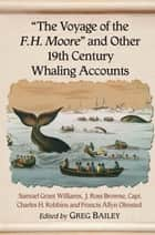 """The Voyage of the F.H. Moore"" and Other 19th Century Whaling Accounts ebook by J. Ross Browne, Charles H. Robbins, Samuel Grant Williams"