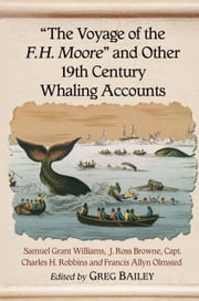 """The Voyage of the F.H. Moore"" and Other 19th Century Whaling Accounts ebook by Samuel Grant Williams,J. Ross Browne,Charles H. Robbins"
