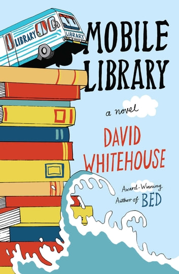 Mobile Library - A Novel ebook by David Whitehouse