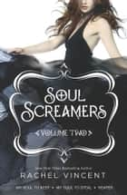 Soul Screamers Volume Two - An Anthology ebook by Rachel Vincent