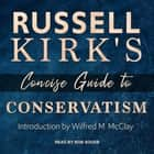Russell Kirk's Concise Guide to Conservatism livre audio by Russell Kirk, Bob Souer, Wilfred M McClay