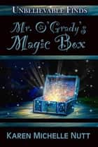 Mr. O'Grady's Magic Box ebook by Karen Michelle Nutt