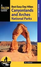 Best Easy Day Hikes Canyonlands and Arches National Parks ebook by Bill Schneider
