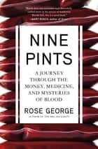 Nine Pints - A Journey Through the Money, Medicine, and Mysteries of Blood 電子書 by Rose George