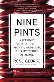 Nine Pints - A Journey Through the Money, Medicine, and Mysteries of Blood ebook by Rose George