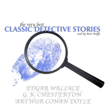 The Very Best Classic Detective Stories audiobook by Edgar Wallace,G.K. Chesterton,Arthur Conan Doyle