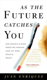 As the Future Catches You - How Genomics and Other Forces Are Changing Your Life, Work, Health, and Wealth ebook by Juan Enriquez