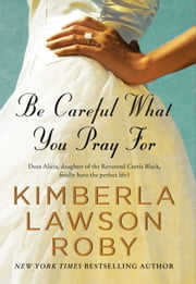 Be Careful What You Pray For ebook by Kimberla Lawson Roby