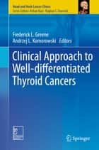 Clinical Approach to Well-differentiated Thyroid Cancers ebook by Frederick L. Greene,Andrzej L. Komorowski