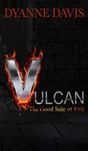 Vulcan- The Good Side Of Evil ebook by Dyanne Davis