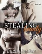 Stealing Beauty - Complete Collection ebook by Lucia Jordan