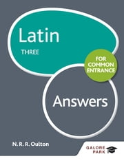 Latin for Common Entrance Three Answers eBook by N. R. R. Oulton