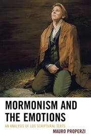 Mormonism and the Emotions - An Analysis of LDS Scriptural Texts ebook by Mauro Properzi