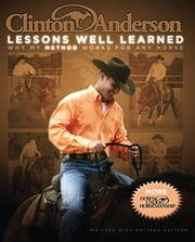 Clinton Anderson: Lessons Well Learned - Why My Method Works for Any Horse ebook by Clinton Anderson,Melinda Kaitcer