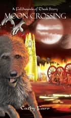 Moon Crossing - A Fellhounds of Thesk Story ebook by Cathy Farr