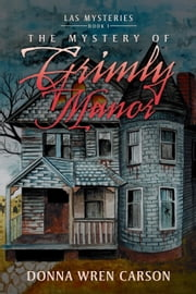 The Mystery of Grimly Manor ebook by Donna Wren Carson