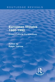 European Theatre 1960-1990 (Routledge Revivals) - Cross-Cultural Perspectives ebook by Ralph Yarrow