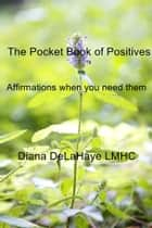The Pocket Book of Positives ebook by Diana DeLaHaye LMHC