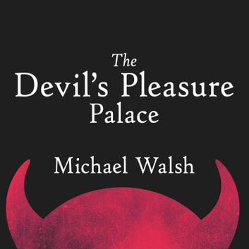 The Devil's Pleasure Palace - The Cult of Critical Theory and the Subversion of the West audiobook by Michael Walsh