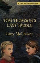 Tom Thomson's Last Paddle ebook by Larry McCloskey