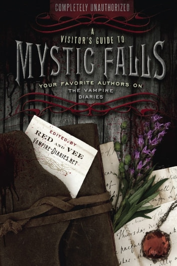 A Visitor?s Guide to Mystic Falls - Your Favorite Authors on The Vampire Diaries ebook by Red,Vee