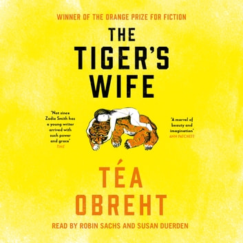 The Tiger's Wife - Winner of the Orange Prize for Fiction and New York Times bestseller audiobook by Tea Obreht