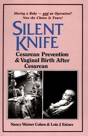 Silent Knife: Cesarean Prevention and Vaginal Birth after Cesarean (VBAC) ebook by Lois J Estner,Nancy Wainer Cohen