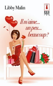 Il m'aime... un peu... beaucoup ? ebook by Libby Malin