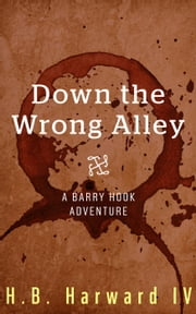 Down the Wrong Alley - Barry Hook, #1 ebook by H.B. Harward IV