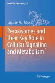Peroxisomes and their Key Role in Cellular Signaling and Metabolism ebook by
