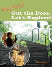 Hey Kids! Out the Door, Let's Explore! ebook by Rhoda Redleaf
