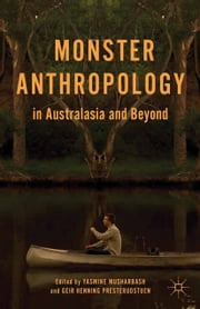 Monster Anthropology in Australasia and Beyond ebook by Y. Musharbash,G. Presterudstuen