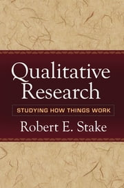 Qualitative Research - Studying How Things Work ebook by Robert E. Stake, PhD