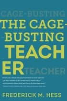 The Cage-Busting Teacher ebook by Frederick M. Hess