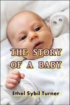 The Story of a Baby ebook by Ethel Turner