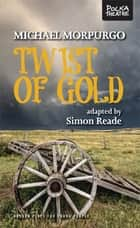 Twist of Gold ebook by Simon Reade, Michael Morpurgo