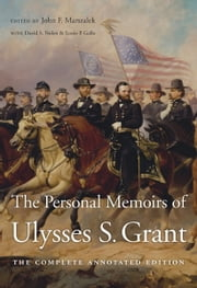 The Personal Memoirs of Ulysses S. Grant - The Complete Annotated Edition ebook by Ulysses S. Grant