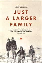 Just a Larger Family: Letters of Marie Williamson from the Canadian Home Front,1940–1944 - Letters of Marie Williamson from the Canadian Home Front,1940–1944 ebook by Mary F. Williamson,Tom Sharp