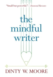 The Mindful Writer ebook by Dinty W. Moore