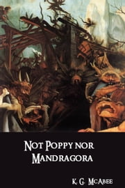 Not Poppy nor Mandragora ebook by K.G. McAbee