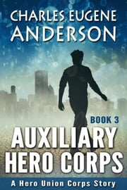 Auxiliary Hero Corps 3 ebook by Charles Eugene Anderson