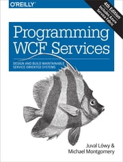Programming WCF Services - Design and Build Maintainable Service-Oriented Systems ebook by Juval Lowy, Michael Montgomery